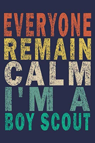 Everyone Remain Calm I'm A Boy Scout: Funny Vintage Scout Leader Adventures Gifts Journal