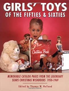 Girls' Toys of the Fifties and Sixties: Memorable Catalog Pages from the Legendary Sears Christmas Wishbooks 1950-1969