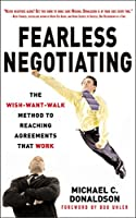 Fearless Negotiating: The Wish-Want-Walk Method to Reach Solutions That Work