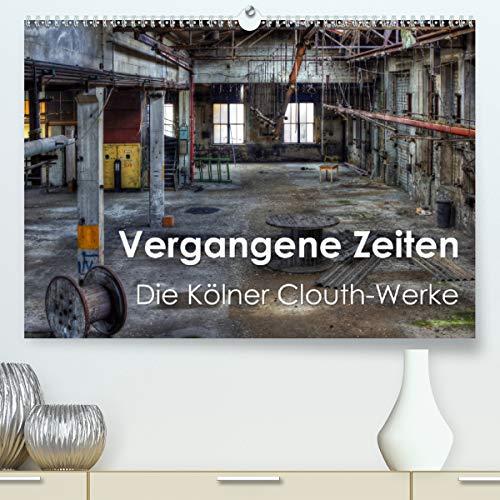Vergangene Zeiten – Die Kölner Clouth-Werke (Premium, hochwertiger DIN A2 Wandkalender 2021, Kunstdruck in Hochglanz)