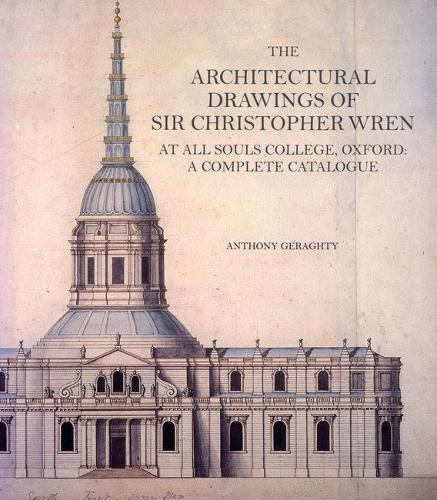 The Architectural Drawings of Sir Christopher Wren at All Souls College, Oxford: A Complete Catalogue (Reinterpreting Classicism: Culture, Reaction & Appropriation)