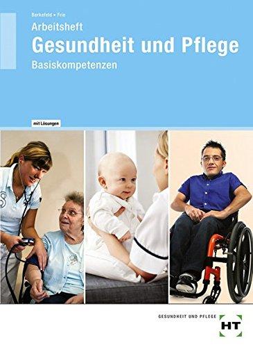 Arbeitsheft mit eingedruckten Lösungen Gesundheit und Pflege Basiskompetenzen PDF Books