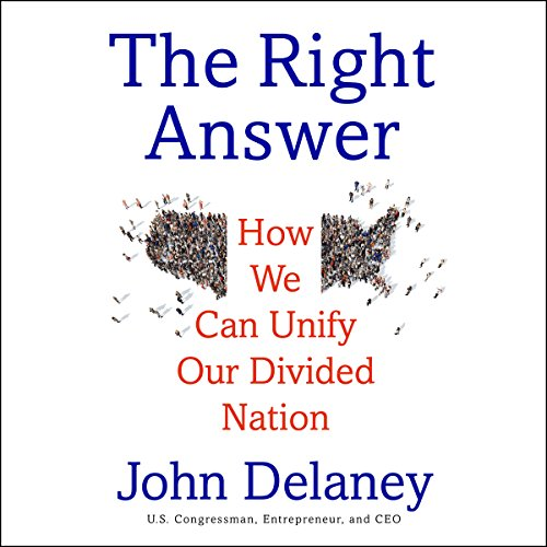 The Right Answer     How We Can Unify Our Divided Nation              By:                                                                                                                                 John K. Delaney                               Narrated by:                                                                                                                                 John K. Delaney                      Length: 5 hrs and 54 mins     Not rated yet     Overall 0.0