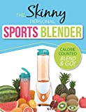 The Skinny Personal Sports Blender Recipe Book: Great tasting, nutritious smoothies, juices & shakes. Perfect for workouts, weight loss & fat burning. Blend & Go! (English Edition)