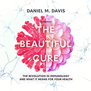 The Beautiful Cure     The Revolution in Immunology and What It Means for Your Health              By:                                                                                                                                 Daniel M. Davis                               Narrated by:                                                                                                                                 Jot Davies                      Length: 8 hrs and 24 mins     8 ratings     Overall 5.0