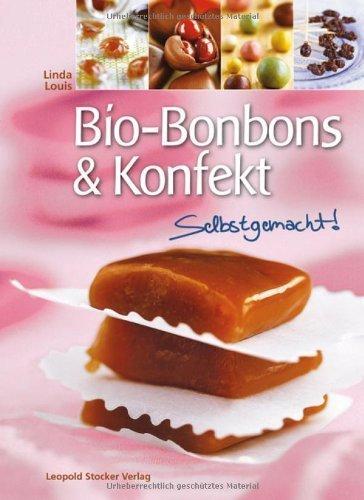 Bio-Bonbons & Konfekt: Selbstgemacht! by Christian Schweiger(9. Mai 2012)