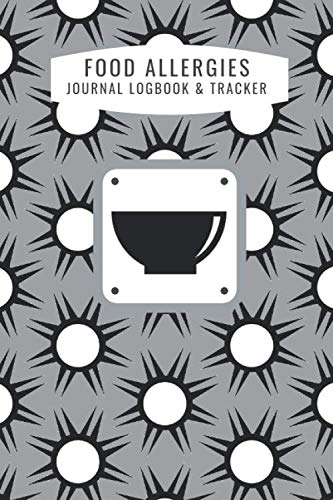 Food Allergies Journal Log Book And Tracker: Log Book & Tracker For Logging Food Allergy Symptoms Al