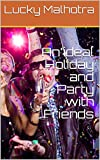 An ideal Holiday and Party with Friends (English Edition)
