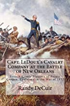 Capt. LeDoux's Cavalry Company at the Battle of New Orleans: French Creole Planters of Pointe Coupee, Louisiana in the War of 1812 (Battle of New Orleans Bicentennial) (Volume 5)