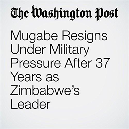 Mugabe Resigns Under Military Pressure After 37 Years as Zimbabwe's Leader copertina
