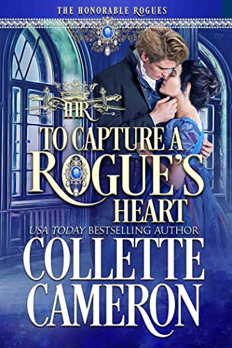 To Capture A Rogue's Heart: A Historical Regency Romance (The Honorable Rogues Book 4)