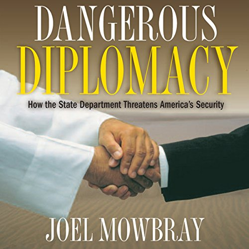 Dangerous Diplomacy: How the State Department Threatens America's Security audiobook cover art