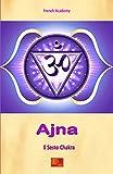 Ajna - Il Sesto Chakra (Il sistema dei sette chakra Vol. 6)