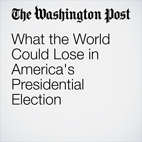 What the World Could Lose in America's Presidential Election  audiobook cover art