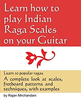 Learn How to Play Indian Raga Scales on your Guitar: A complete look at Raga scales, fret board patterns and techniques, with examples.