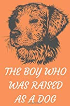 The Boy Who Was Raised as a Dog: Excellent bravo dog gift for animal and dog lovers. Its a blank line journal for journalism, writing notes, quotes and ideas.