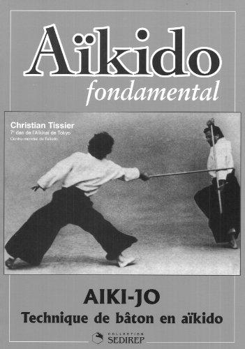 Aïkido fondamental : Aïki-jo, techniques de bâton (Aikido)