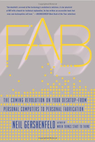 Fab The Coming Revolution On Your Desktop From Personal Computers To Personal Fabrication