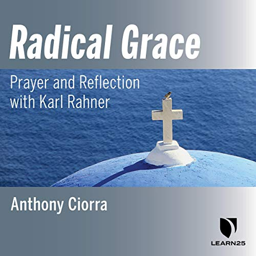 Radical Grace: Prayer and Reflection with Karl Rahner copertina