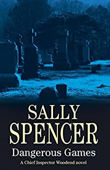 Dangerous Games (A Chief Inspector Woodend Mystery Book 17) by [Sally Spencer]