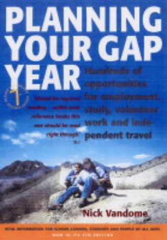 Planning Your Gap Year: 7th edition: Hundreds of Opportunities for Employment, Study, Volunteer Work and Independent Travel