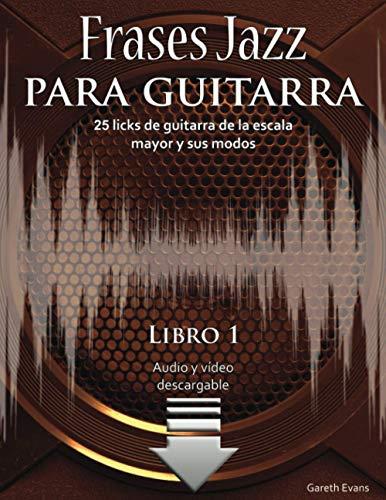 Frases Jazz para guitarra: 25 licks de guitarra de la escala mayor y sus modos: 1