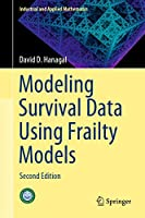 Modeling Survival Data Using Frailty Models: Second Edition (Industrial and Applied Mathematics)