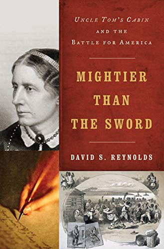 Mightier Than The Sword: Uncle Tom's Cabin and the Battle...