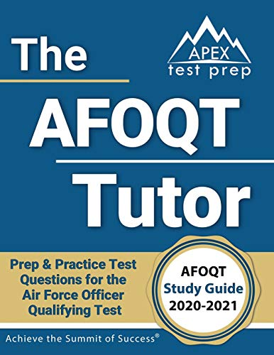 The AFOQT Tutor: AFOQT Study Guide 2020-2021 Prep & Practice Test Questions for the Air Force Officer Qualifying Test: [Includes Detailed Answer Explanations]