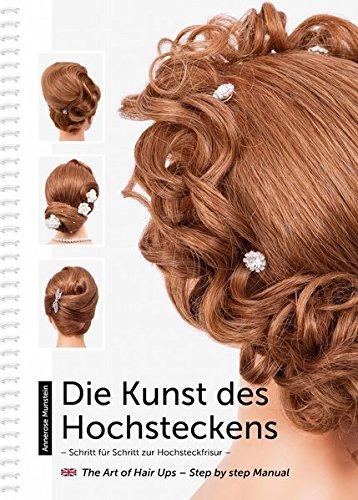 Die Kunst des Hochsteckens: Schritt für Schritt zur Hochsteckfrisur / The Art of Hair Ups – Step by step Manual