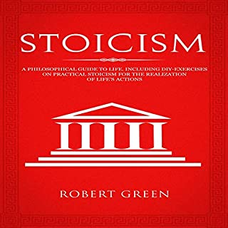 Stoicism     A Philosophical Guide to Life Including DIY-Exercises on Practical Stoicism for the Realization of Life's Actions              By:                                                                                                                                 Robert Green                               Narrated by:                                                                                                                                 Macken Murphy                      Length: 2 hrs and 7 mins     3 ratings     Overall 5.0