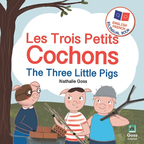 The Three Little Pigs - Les Trois Petits Cochons: English French Bilingual Book: Bilingual Children's Book for French Language Learning