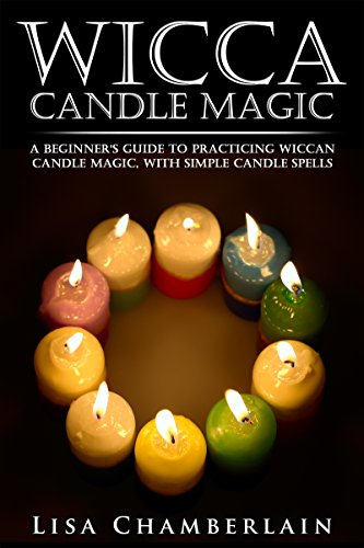 Wicca Candle Magic: A Beginner's Guide to Practicing Wiccan Candle Magic, with Simple Candle Spells (Wicca for Beginners Series)