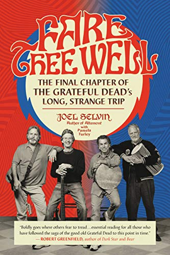 Fare Thee Well: The Final Chapter of the Grateful Dead's Long, Strange Trip