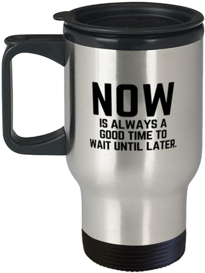 Now Is Always A Good Time To Wait Travel mart Fun - Later Mug Until Ranking TOP17