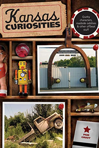 Compare Textbook Prices for Kansas Curiosities: Quirky Characters, Roadside Oddities & Other Offbeat Stuff Curiosities Series Third Edition ISBN 9780762758630 by Grout, Pam