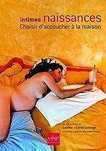 Intimes naissances - Choisir d'accoucher à la maison de Juliette et Cécile Collonge