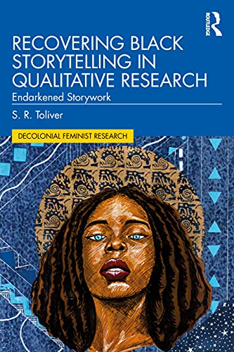 Recovering Black Storytelling in Qualitative Research: Endarkened Storywork (Futures of Data Analysi