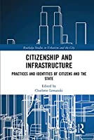 Citizenship and Infrastructure: Practices and Identities of Citizens and the State