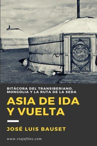 Asia de Ida y Vuelta: Diario de viaje: El Transiberiano, Mongolia y la Ruta de la Seda: Volume 1 (Cuadernos de Bitácora)