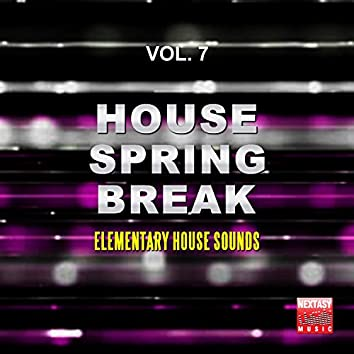 House Spring Break, Vol. 7 (Elementary House Sounds)