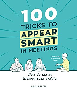 100 Tricks to Appear Smart In Meetings by [Sarah Cooper]