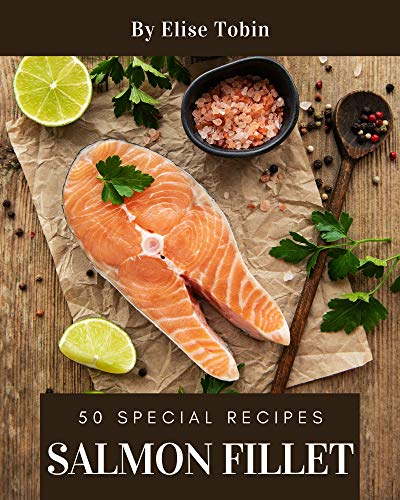 50 Special Salmon Fillet Recipes: Greatest Salmon Fillet Cookbook of All Time (English Edition)