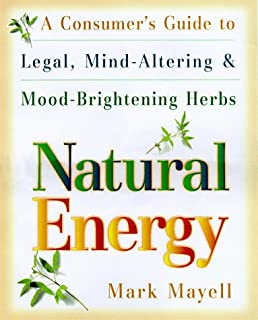 Natural Energy: A Consumer's Guide to Legal, Mind-Altering and Mood-Brightening Herbs and Supple ments