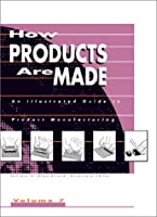 How Products Are Made: An Illustrated Guide to Product Manufacturing