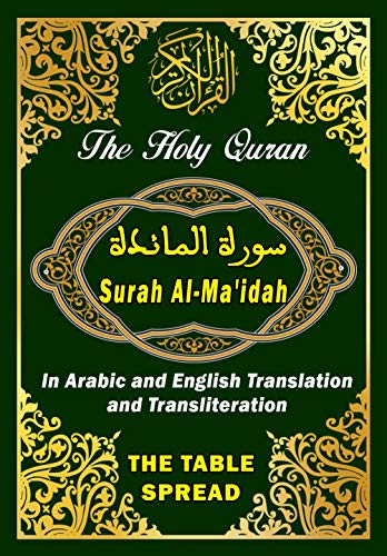 Surah Al-Ma'idah , The Holy Quran in arabic and english translation and transliteration: THE TABLE SPREAD : The koran, arabic text With Meaning Translation ... and Transliteration (English Edition)
