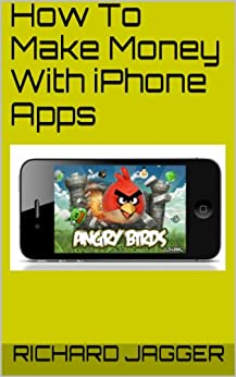 How To Make Money With iPhone Apps by [Richard Jagger]