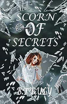 Scorn of Secrets by [B. Truly]