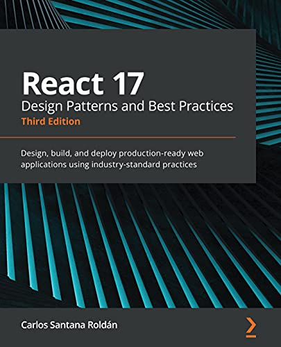 React 17 Design Patterns and Best Practices: Design, build, and deploy production-ready web applications using industry-standard practices, 3rd Edition (English Edition)