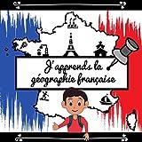 J'APPRENDS LA GEOGRAPHIE FRANCAISE: Cahier d'activité pour les enfants à partir de 6 ans | Leçons et exercices pour apprendre les régions, villes, fleuves, montagnes... | Format 21cm X 21cm